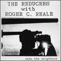 The Reducers w/Roger C. Reale - Wake The Neighbors (EP)