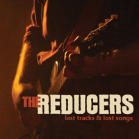 The Reducers - Last Tracks & Lost Songs (CD)